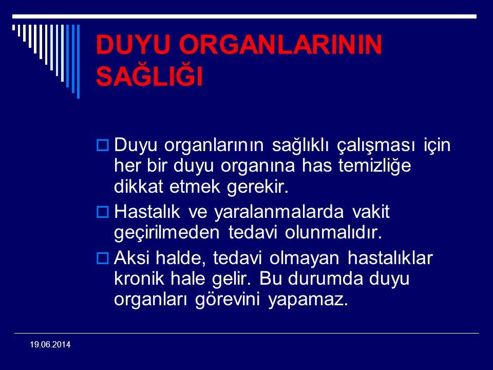 19.06.2014 DUYU ORGANLARININ SAĞLIĞI  Duyu organlarının sağlıklı çalışması için her bir duyu organına has temizliğe dikkat etmek gerekir.  Hastalık