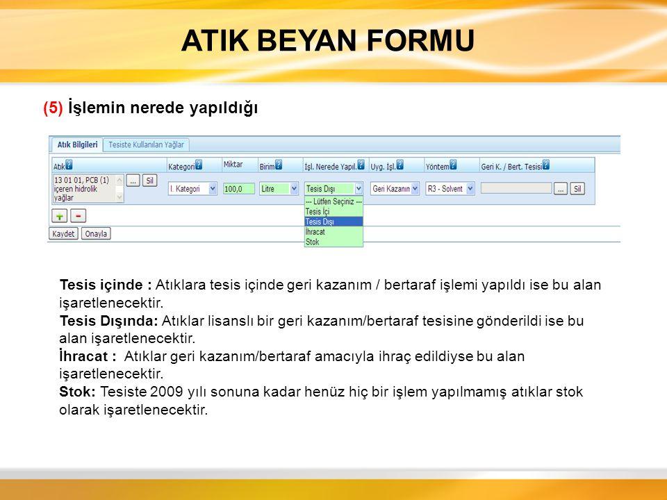ATIK BEYAN FORMU (6) Uygulanacak İşlem - Geri Kazanım - Bertaraf (7) Atık İşleme Yöntemi Atık Yönetimi Genel Esaslarına İlişkin Yönetmeliği Ek-II A – Bertaraf Yöntemleri ( D) Ek- II B – Geri Kazanım Yöntemleri ( R )