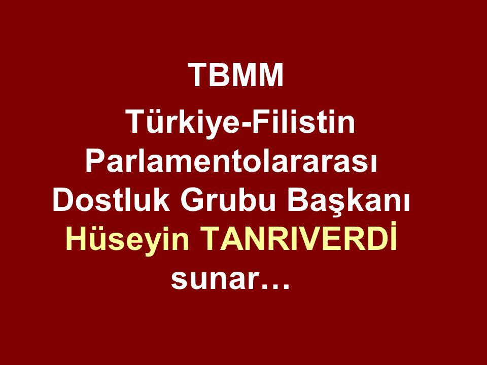 TBMM Türkiye-Filistin Parlamentolararası Dostluk Grubu Başkanı Hüseyin TANRIVERDİ sunar…