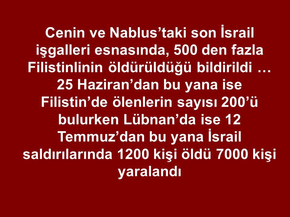 Cenin ve Nablus'taki son İsrail işgalleri esnasında, 500 den fazla Filistinlinin öldürüldüğü bildirildi … 25 Haziran'dan bu yana ise Filistin'de ölenl