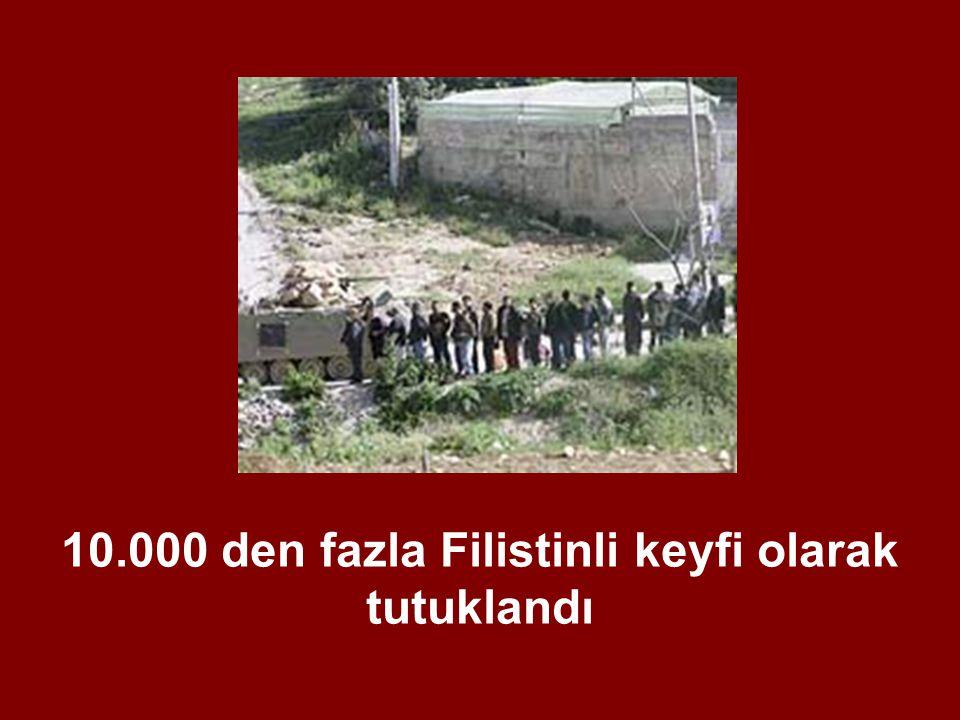 10.000 den fazla Filistinli keyfi olarak tutuklandı