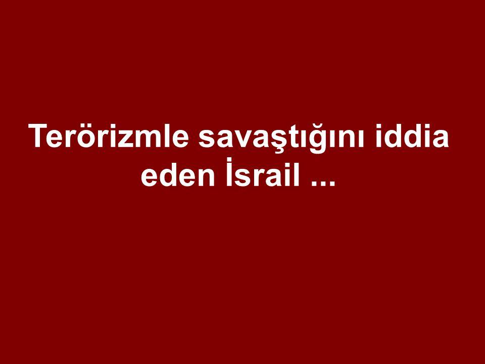 Terörizmle savaştığını iddia eden İsrail...