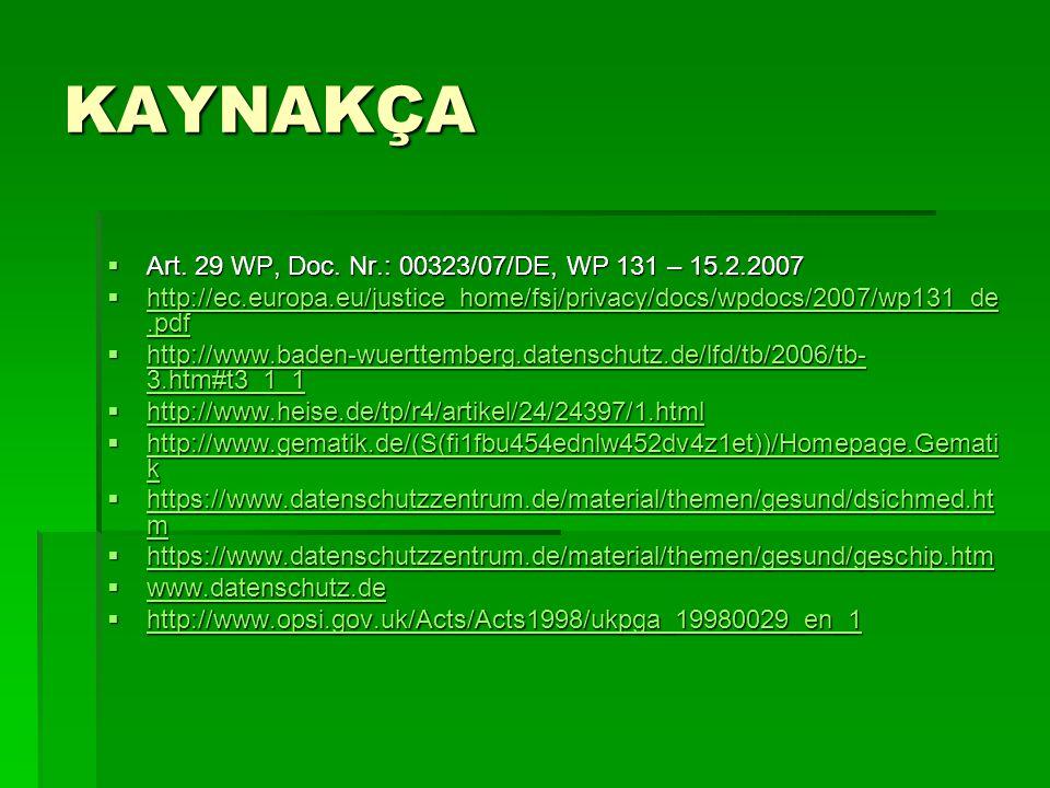KAYNAKÇA  Art. 29 WP, Doc. Nr.: 00323/07/DE, WP 131 – 15.2.2007  http://ec.europa.eu/justice_home/fsj/privacy/docs/wpdocs/2007/wp131_de.pdf http://e