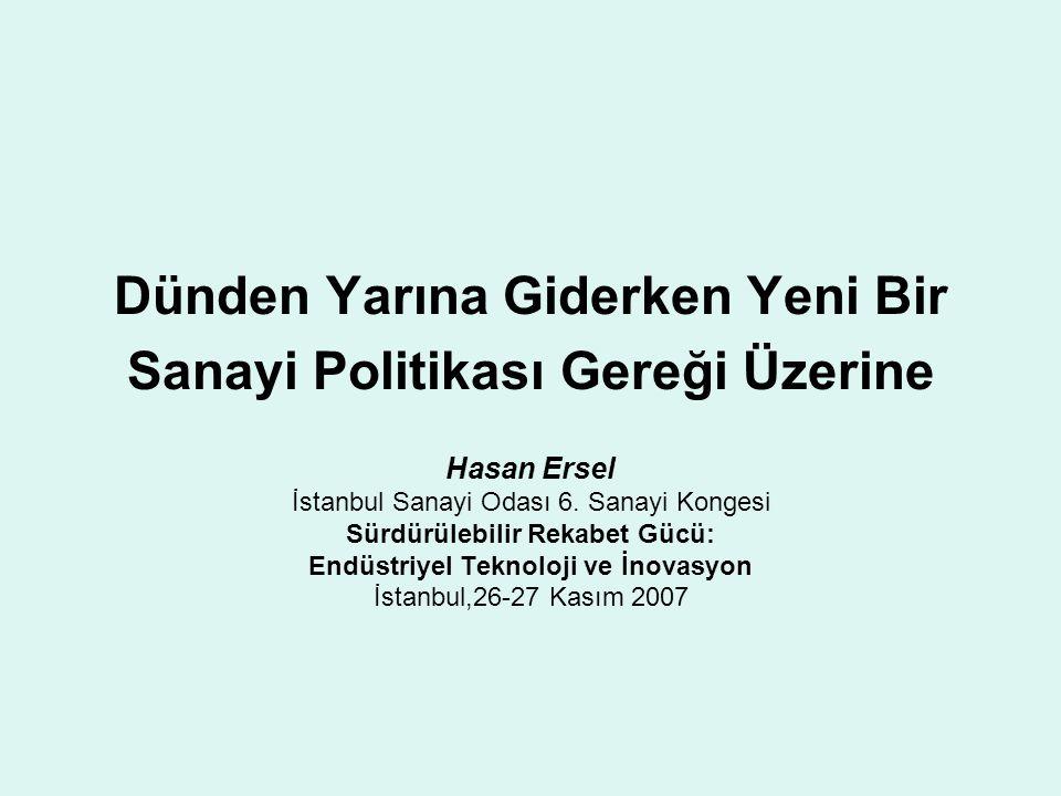 Dünden Yarına Giderken Yeni Bir Sanayi Politikası Gereği Üzerine Hasan Ersel İstanbul Sanayi Odası 6. Sanayi Kongesi Sürdürülebilir Rekabet Gücü: Endü
