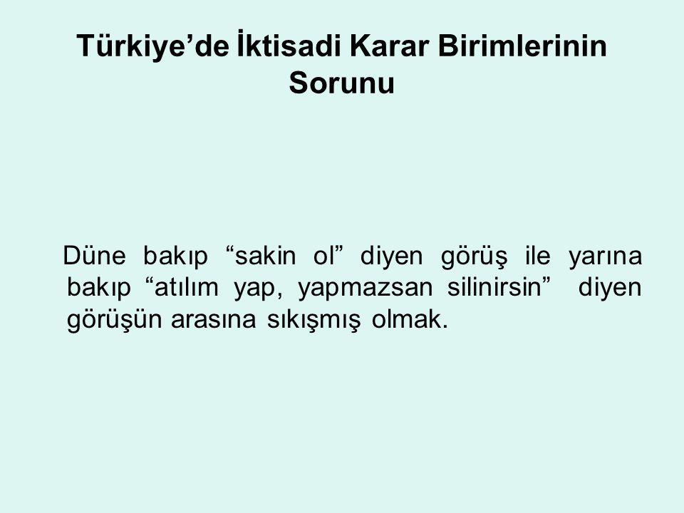 """Türkiye'de İktisadi Karar Birimlerinin Sorunu Düne bakıp """"sakin ol"""" diyen görüş ile yarına bakıp """"atılım yap, yapmazsan silinirsin"""" diyen görüşün aras"""