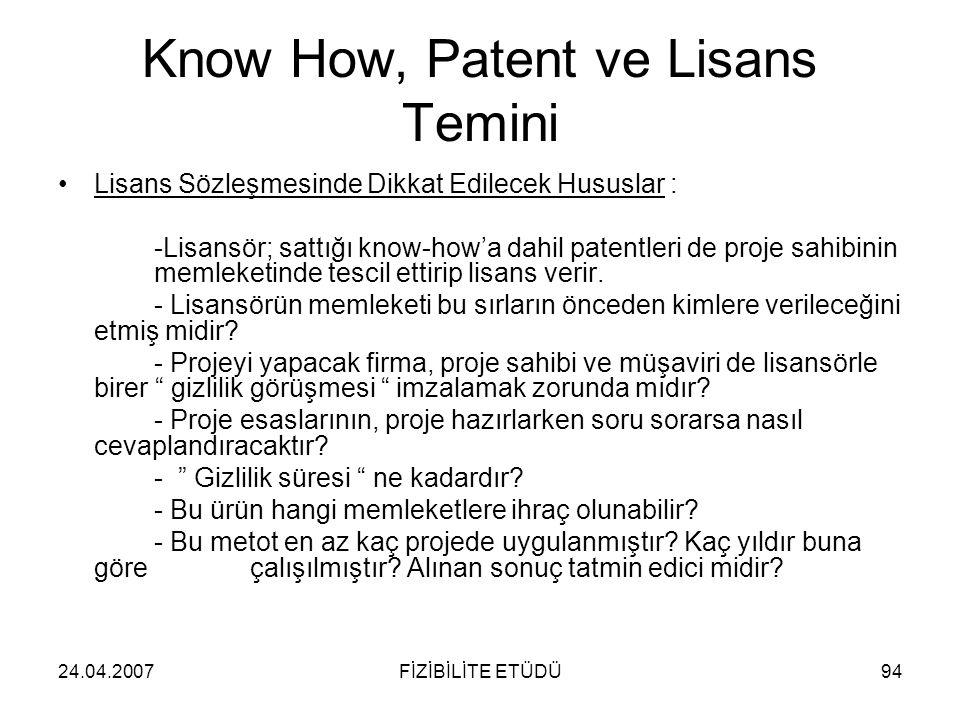 24.04.2007FİZİBİLİTE ETÜDÜ94 Know How, Patent ve Lisans Temini •Lisans Sözleşmesinde Dikkat Edilecek Hususlar : -Lisansör; sattığı know-how'a dahil pa
