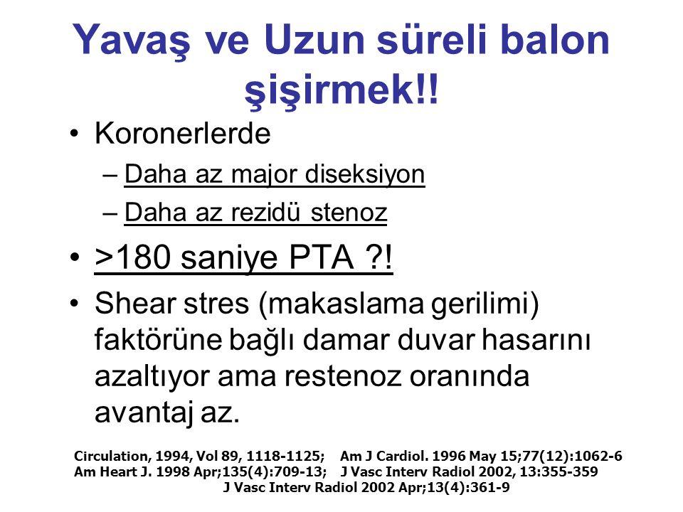 •Koronerlerde –Daha az major diseksiyon –Daha az rezidü stenoz •>180 saniye PTA ?! •Shear stres (makaslama gerilimi) faktörüne bağlı damar duvar hasar
