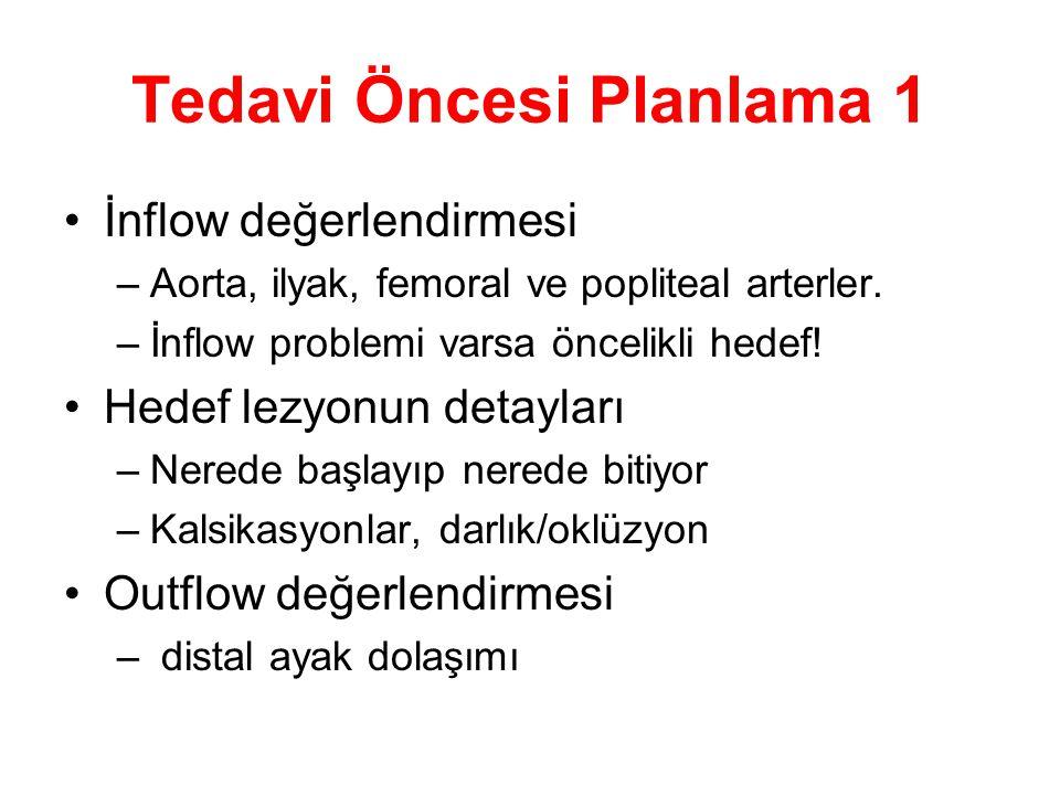 Tedavi Öncesi Planlama 1 •İnflow değerlendirmesi –Aorta, ilyak, femoral ve popliteal arterler. –İnflow problemi varsa öncelikli hedef! •Hedef lezyonun