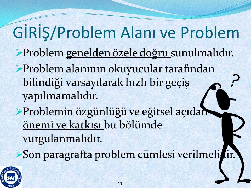 GİRİŞ/Problem Alanı ve Problem  Problem genelden özele doğru sunulmalıdır.  Problem alanının okuyucular tarafından bilindiği varsayılarak hızlı bir