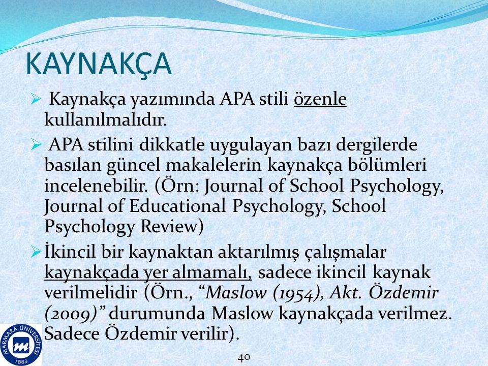 KAYNAKÇA  Kaynakça yazımında APA stili özenle kullanılmalıdır.  APA stilini dikkatle uygulayan bazı dergilerde basılan güncel makalelerin kaynakça b