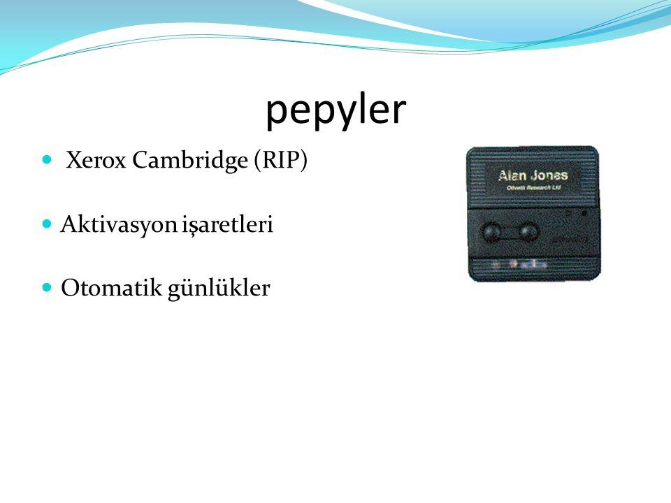 pepyler  Xerox Cambridge (RIP)  Aktivasyon işaretleri  Otomatik günlükler