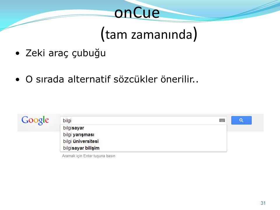 onCue ( tam zamanında ) 31 •Zeki araç çubuğu •O sırada alternatif sözcükler önerilir..