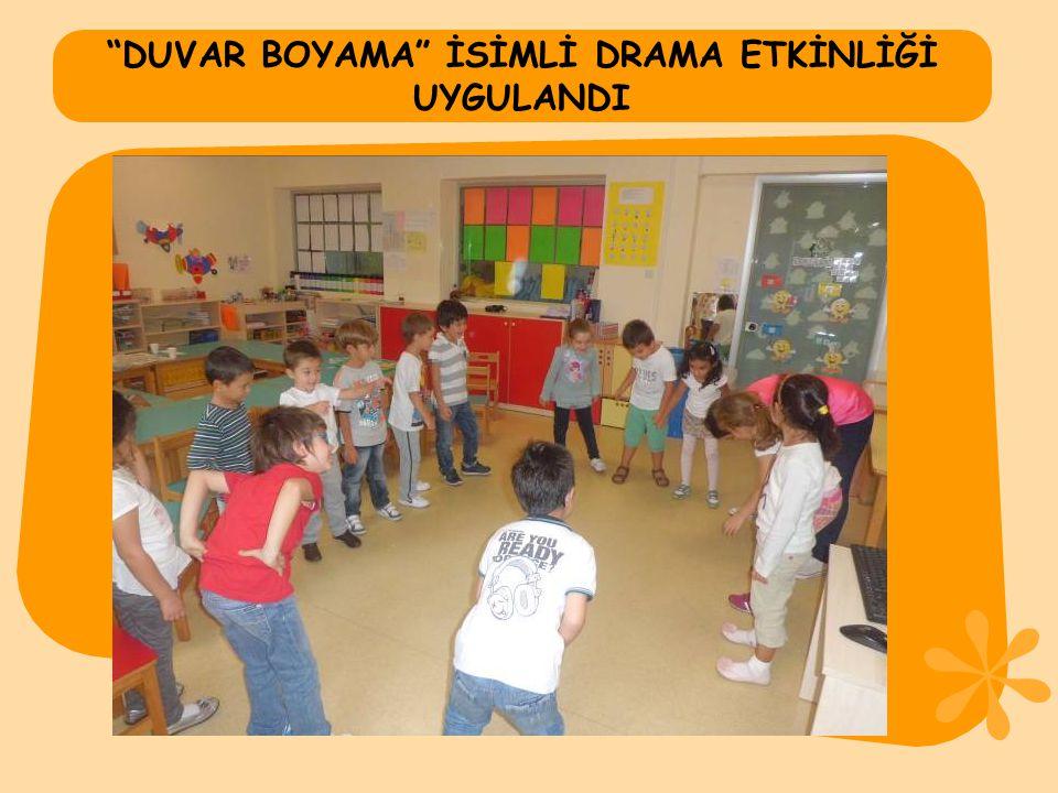 """""""DUVAR BOYAMA"""" İSİMLİ DRAMA ETKİNLİĞİ UYGULANDI"""