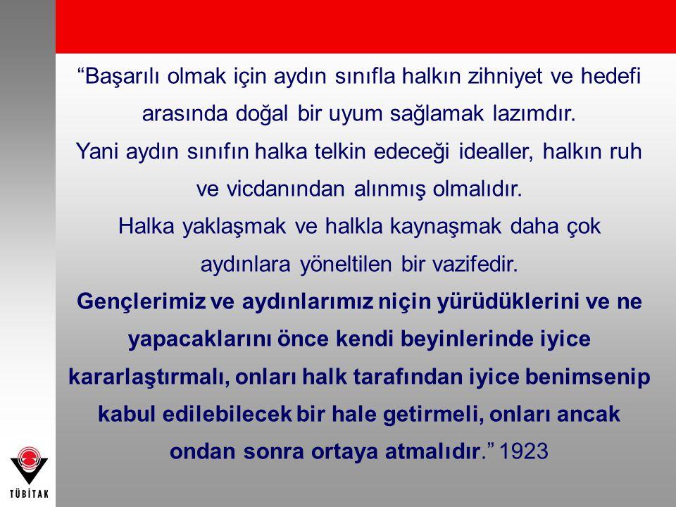 Toplumda bilim ve teknoloji kültürünün benimsenmesini sağlayan, bilim ve teknolojiyi ürüne dönüştürerek ulusal yaşam düzeyini yükselten ve sürdürülebilir kılan, lider bir Türkiye'' Ulusal Bilim ve Teknoloji Vizyonu *11.BTYK, Karar 2005/2