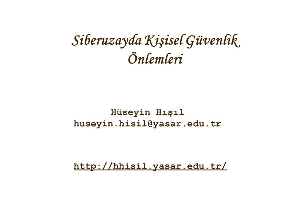 http://hhisil.yasar.edu.tr/ Siberuzayda Kişisel Güvenlik Önlemleri Hüseyin Hışıl huseyin.hisil@yasar.edu.tr