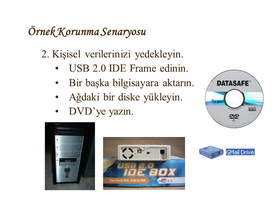Örnek Korunma Senaryosu 2. Kişisel verilerinizi yedekleyin. •USB 2.0 IDE Frame edinin. •Bir başka bilgisayara aktarın. •Ağdaki bir diske yükleyin. •DV