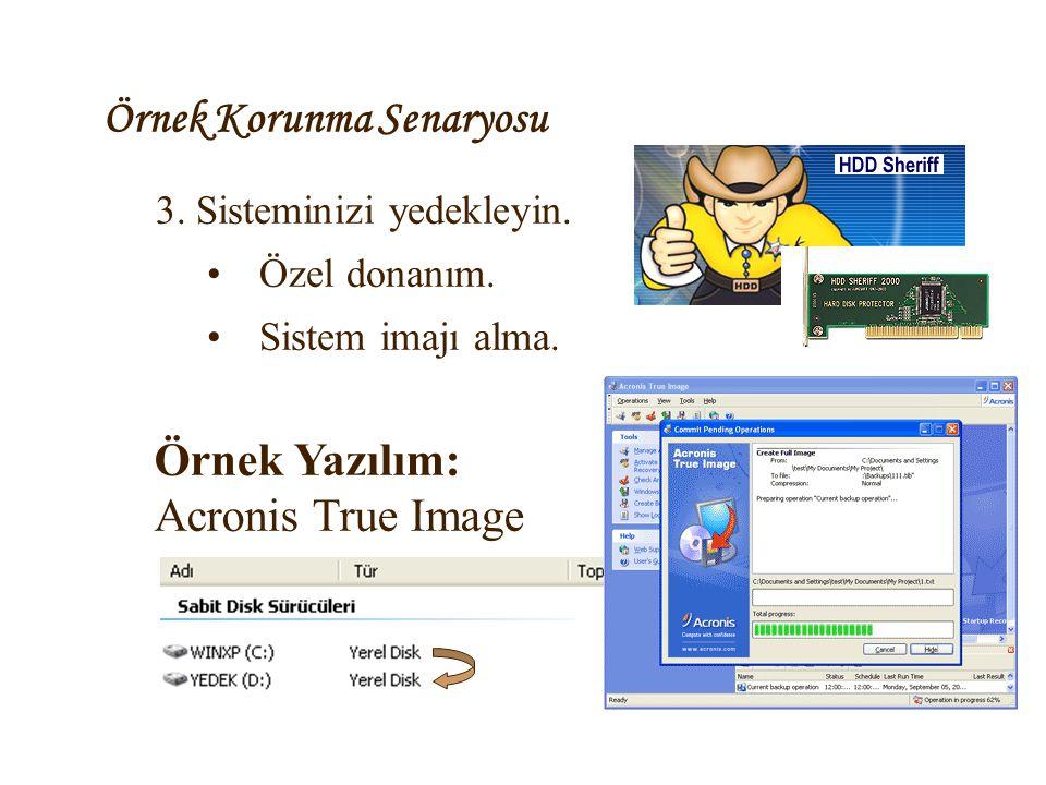 Örnek Korunma Senaryosu 3. Sisteminizi yedekleyin. •Özel donanım. •Sistem imajı alma. Örnek Yazılım: Acronis True Image