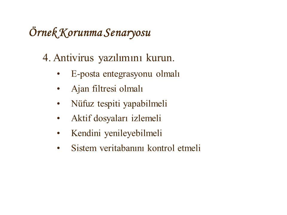 Örnek Korunma Senaryosu 4. Antivirus yazılımını kurun. •E-posta entegrasyonu olmalı •Ajan filtresi olmalı •Nüfuz tespiti yapabilmeli •Aktif dosyaları