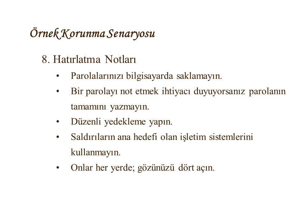 Örnek Korunma Senaryosu 8. Hatırlatma Notları •Parolalarınızı bilgisayarda saklamayın. •Bir parolayı not etmek ihtiyacı duyuyorsanız parolanın tamamın