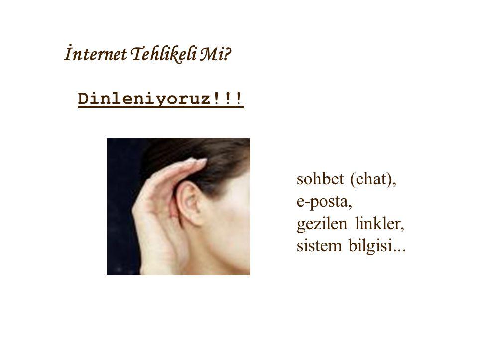 İnternet Tehlikeli Mi? Dinleniyoruz!!! sohbet (chat), e-posta, gezilen linkler, sistem bilgisi...