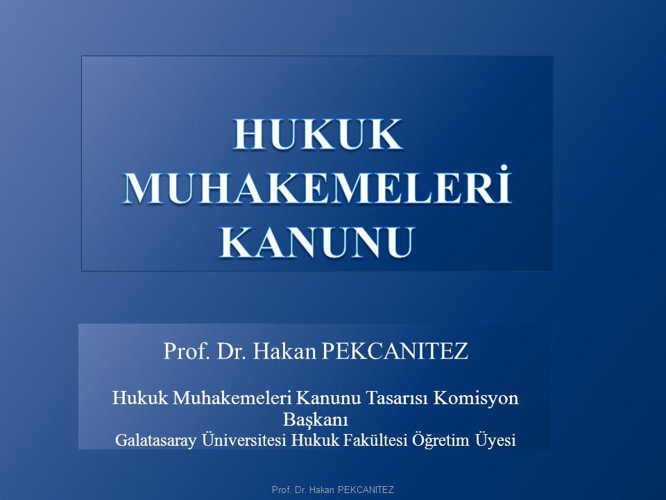 Prof. Dr. Hakan PEKCANITEZ Hukuk Muhakemeleri Kanunu Tasarısı Komisyon Başkanı Galatasaray Üniversitesi Hukuk Fakültesi Öğretim Üyesi Prof. Dr. Hakan