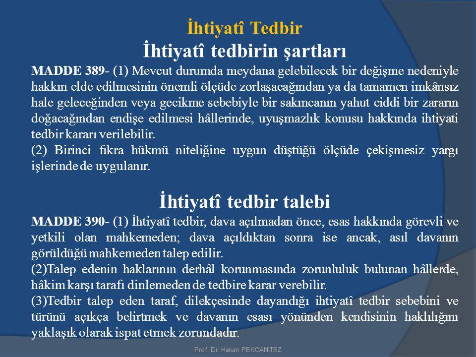 İhtiyatî Tedbir İhtiyatî tedbirin şartları MADDE 389- (1) Mevcut durumda meydana gelebilecek bir değişme nedeniyle hakkın elde edilmesinin önemli ölçü