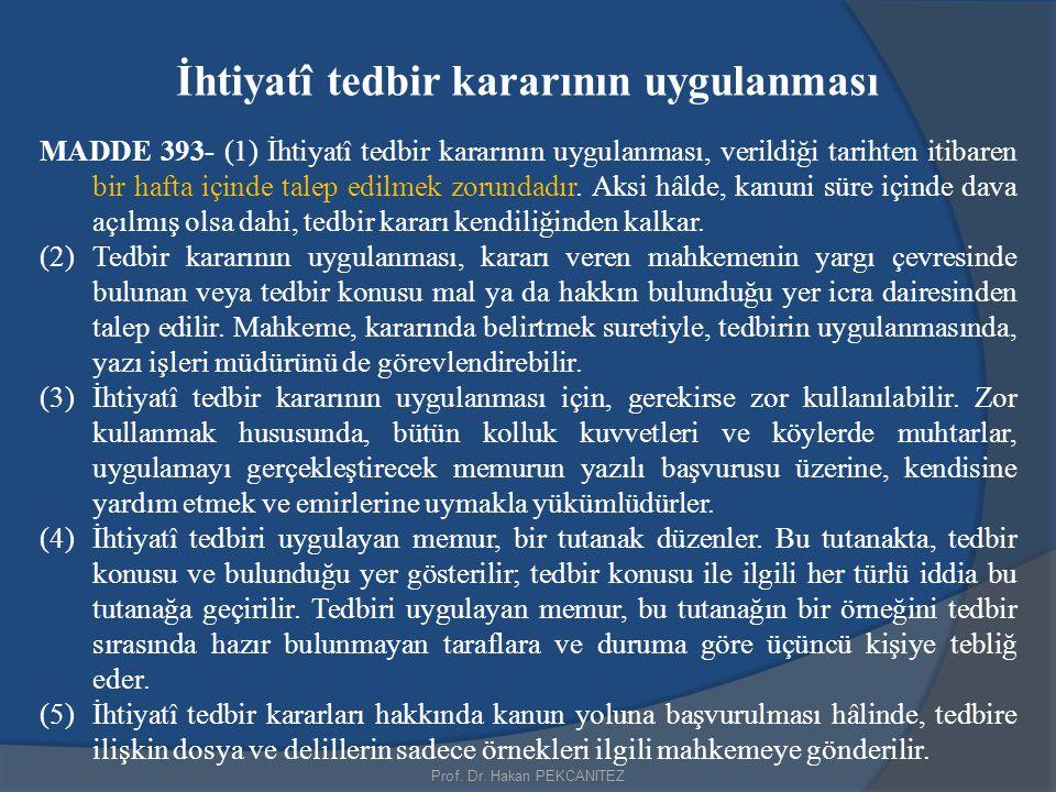 Prof. Dr. Hakan PEKCANITEZ İhtiyatî tedbir kararının uygulanması MADDE 393- (1) İhtiyatî tedbir kararının uygulanması, verildiği tarihten itibaren bir