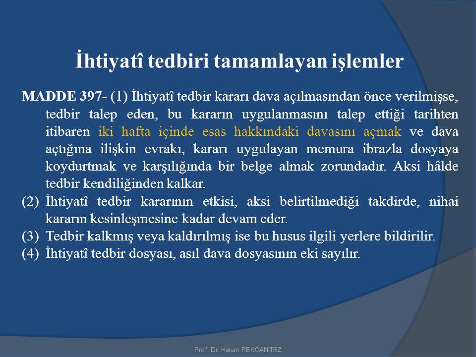 Prof. Dr. Hakan PEKCANITEZ İhtiyatî tedbiri tamamlayan işlemler MADDE 397- (1) İhtiyatî tedbir kararı dava açılmasından önce verilmişse, tedbir talep