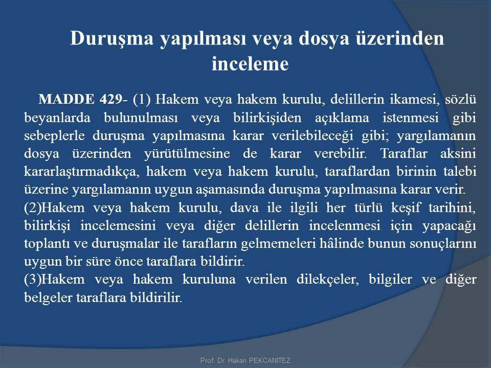 Prof. Dr. Hakan PEKCANITEZ Duruşma yapılması veya dosya üzerinden inceleme MADDE 429- (1) Hakem veya hakem kurulu, delillerin ikamesi, sözlü beyanlard