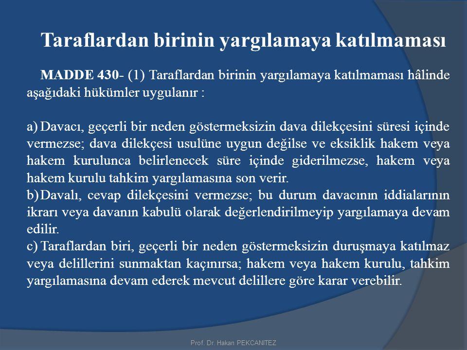 Prof. Dr. Hakan PEKCANITEZ Taraflardan birinin yargılamaya katılmaması MADDE 430- (1) Taraflardan birinin yargılamaya katılmaması hâlinde aşağıdaki hü