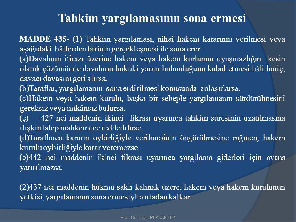 Prof. Dr. Hakan PEKCANITEZ Tahkim yargılamasının sona ermesi MADDE 435- (1) Tahkim yargılaması, nihai hakem kararının verilmesi veya aşağıdaki hâllerd