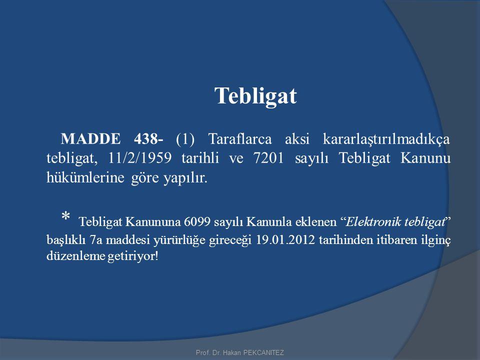 Prof. Dr. Hakan PEKCANITEZ Tebligat MADDE 438- (1) Taraflarca aksi kararlaştırılmadıkça tebligat, 11/2/1959 tarihli ve 7201 sayılı Tebligat Kanunu hük