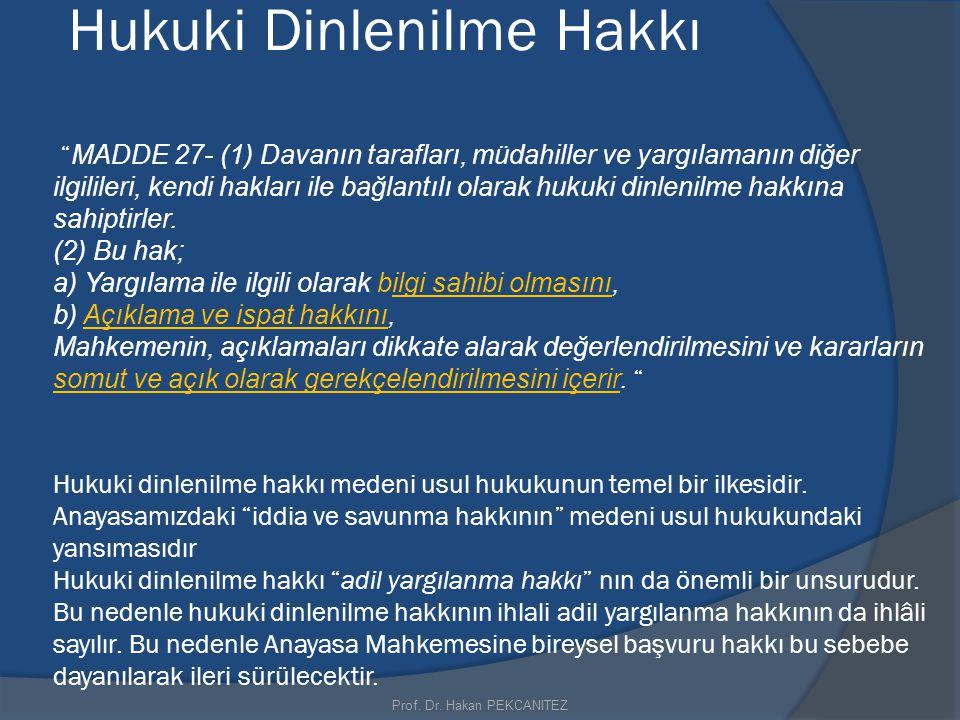 """Hukuki Dinlenilme Hakkı """" MADDE 27- (1) Davanın tarafları, müdahiller ve yargılamanın diğer ilgilileri, kendi hakları ile bağlantılı olarak hukuki din"""