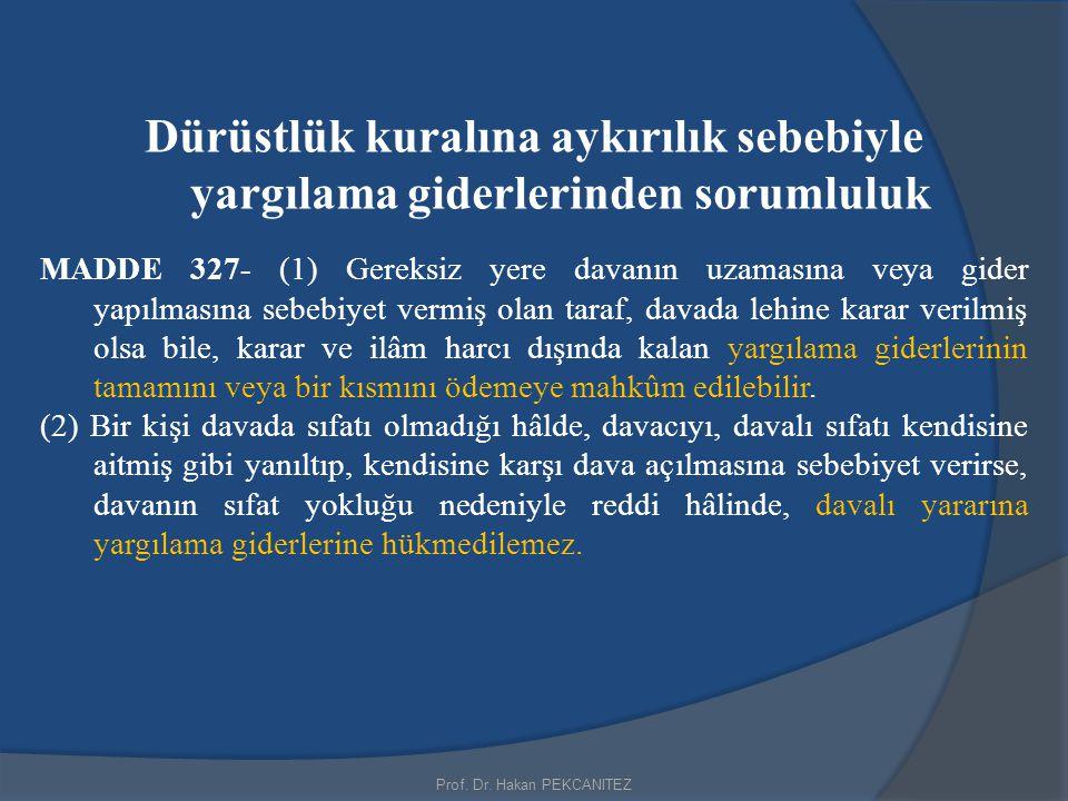 Dürüstlük kuralına aykırılık sebebiyle yargılama giderlerinden sorumluluk MADDE 327- (1) Gereksiz yere davanın uzamasına veya gider yapılmasına sebebi
