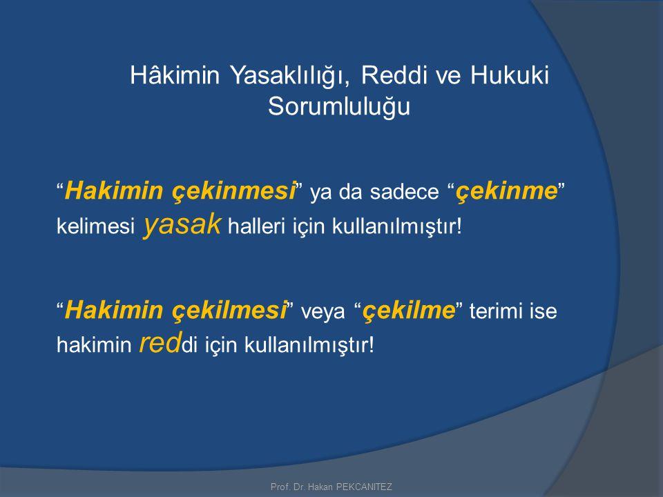 """Prof. Dr. Hakan PEKCANITEZ Hâkimin Yasaklılığı, Reddi ve Hukuki Sorumluluğu """" Hakimin çekinmesi """" ya da sadece """" çekinme """" kelimesi yasak halleri için"""