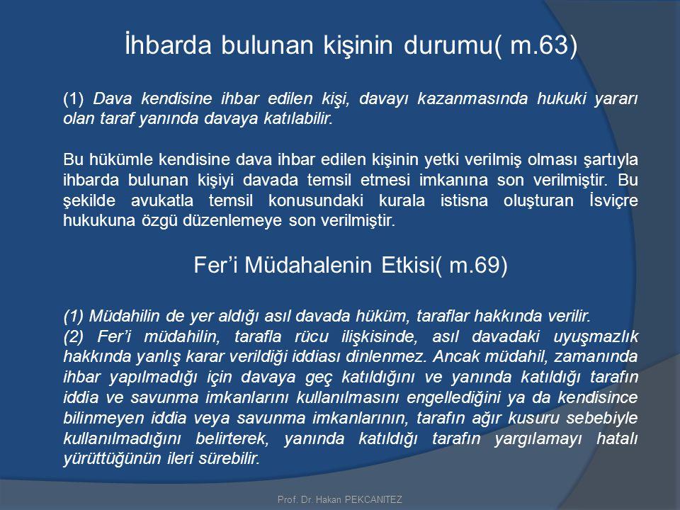 Prof. Dr. Hakan PEKCANITEZ İhbarda bulunan kişinin durumu( m.63) (1) Dava kendisine ihbar edilen kişi, davayı kazanmasında hukuki yararı olan taraf ya