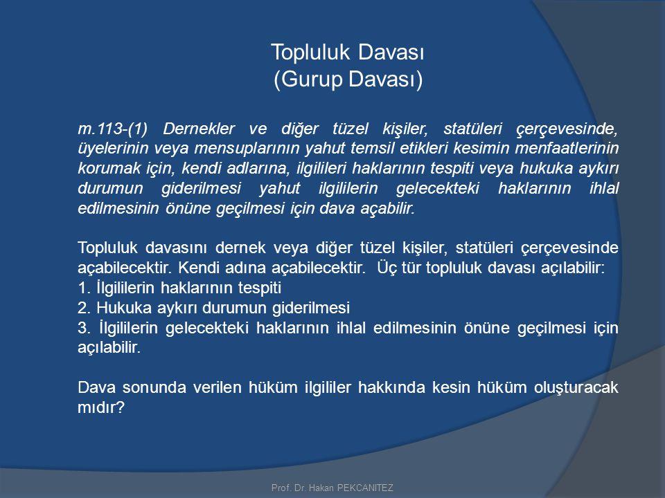 Prof. Dr. Hakan PEKCANITEZ Topluluk Davası (Gurup Davası) m.113-(1) Dernekler ve diğer tüzel kişiler, statüleri çerçevesinde, üyelerinin veya mensupla