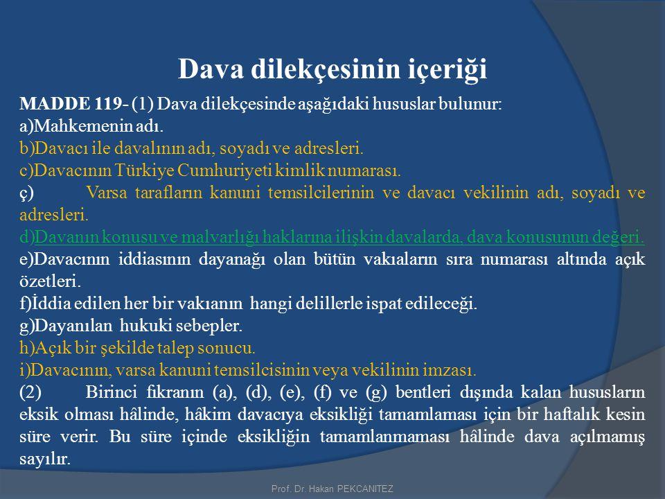 Prof. Dr. Hakan PEKCANITEZ Dava dilekçesinin içeriği MADDE 119- (1) Dava dilekçesinde aşağıdaki hususlar bulunur: a)Mahkemenin adı. b)Davacı ile daval