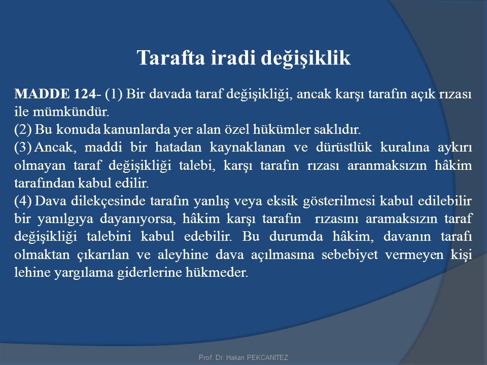 Prof. Dr. Hakan PEKCANITEZ Tarafta iradi değişiklik MADDE 124- (1) Bir davada taraf değişikliği, ancak karşı tarafın açık rızası ile mümkündür. (2) Bu