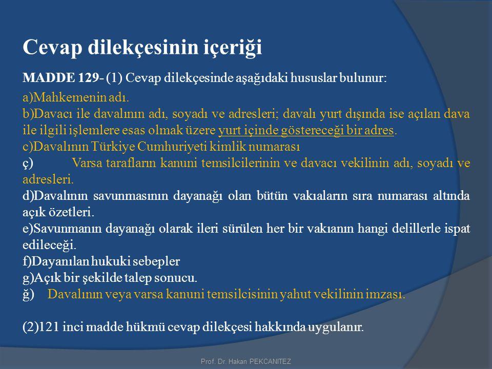Prof. Dr. Hakan PEKCANITEZ Cevap dilekçesinin içeriği MADDE 129- (1) Cevap dilekçesinde aşağıdaki hususlar bulunur: a)Mahkemenin adı. b)Davacı ile dav