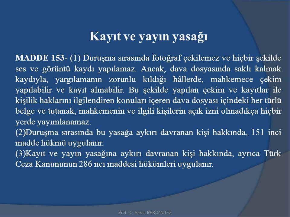 Prof. Dr. Hakan PEKCANITEZ Kayıt ve yayın yasağı MADDE 153- (1) Duruşma sırasında fotoğraf çekilemez ve hiçbir şekilde ses ve görüntü kaydı yapılamaz.