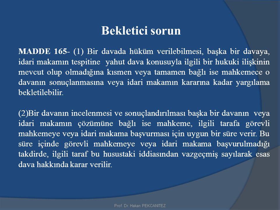 Prof. Dr. Hakan PEKCANITEZ Bekletici sorun MADDE 165- (1) Bir davada hüküm verilebilmesi, başka bir davaya, idari makamın tespitine yahut dava konusuy