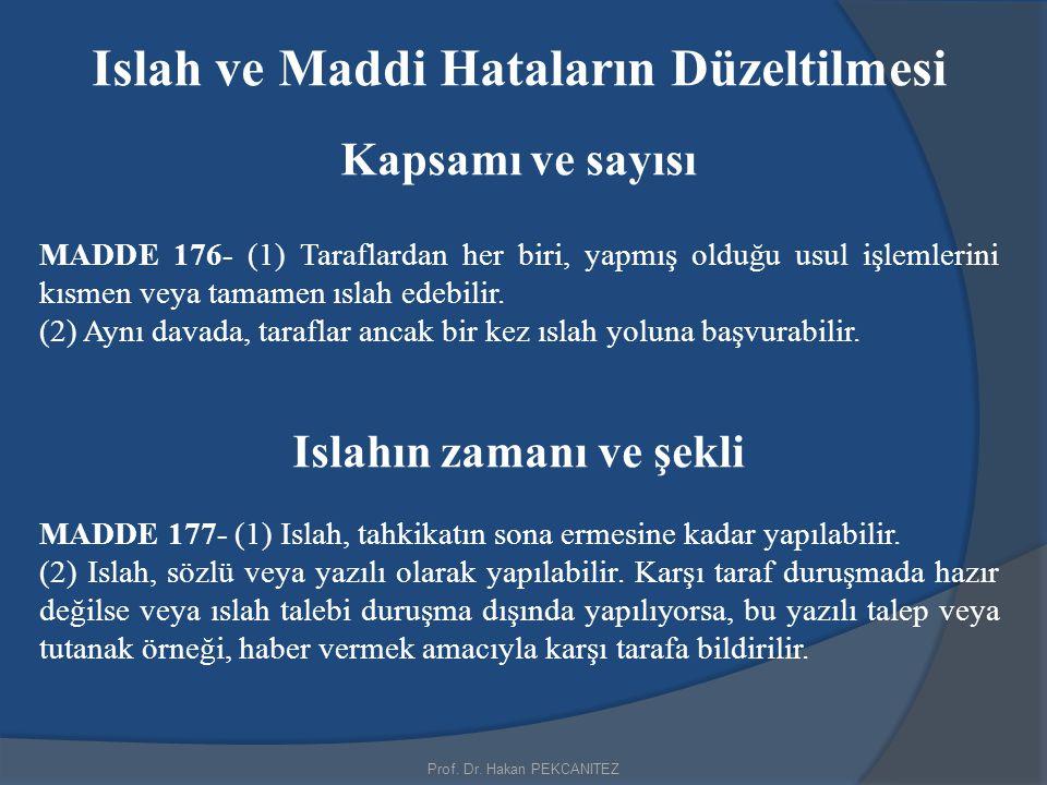 Prof. Dr. Hakan PEKCANITEZ Islah ve Maddi Hataların Düzeltilmesi Kapsamı ve sayısı MADDE 176- (1) Taraflardan her biri, yapmış olduğu usul işlemlerini