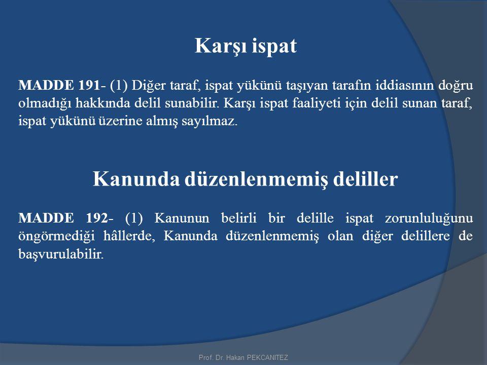 Prof. Dr. Hakan PEKCANITEZ Karşı ispat MADDE 191- (1) Diğer taraf, ispat yükünü taşıyan tarafın iddiasının doğru olmadığı hakkında delil sunabilir. Ka