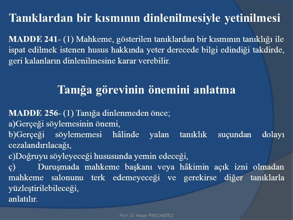 Tanıklardan bir kısmının dinlenilmesiyle yetinilmesi MADDE 241- (1) Mahkeme, gösterilen tanıklardan bir kısmının tanıklığı ile ispat edilmek istenen h