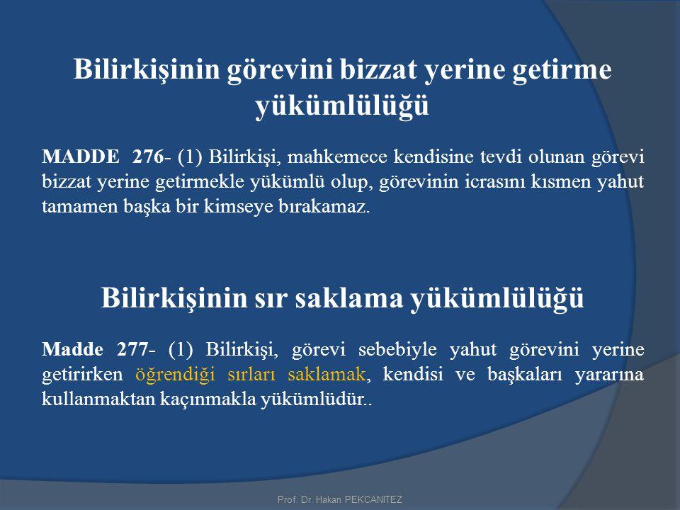 Prof. Dr. Hakan PEKCANITEZ Bilirkişinin görevini bizzat yerine getirme yükümlülüğü MADDE 276- (1) Bilirkişi, mahkemece kendisine tevdi olunan görevi b