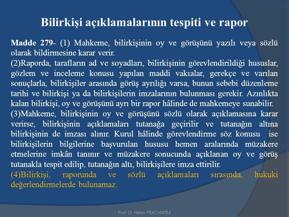 Prof. Dr. Hakan PEKCANITEZ Bilirkişi açıklamalarının tespiti ve rapor Madde 279- (1) Mahkeme, bilirkişinin oy ve görüşünü yazılı veya sözlü olarak bil