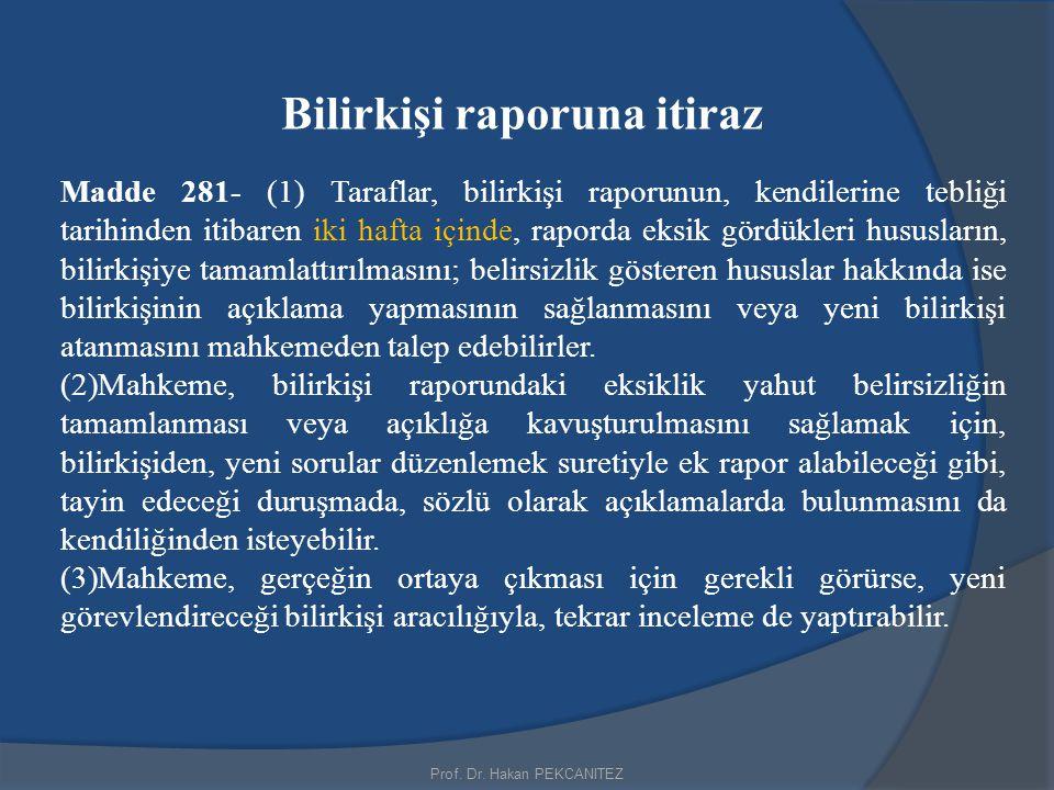 Prof. Dr. Hakan PEKCANITEZ Bilirkişi raporuna itiraz Madde 281- (1) Taraflar, bilirkişi raporunun, kendilerine tebliği tarihinden itibaren iki hafta i
