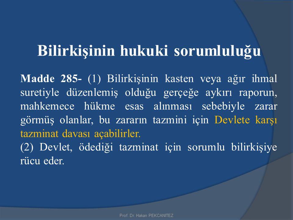 Prof. Dr. Hakan PEKCANITEZ Bilirkişinin hukuki sorumluluğu Madde 285- (1) Bilirkişinin kasten veya ağır ihmal suretiyle düzenlemiş olduğu gerçeğe aykı
