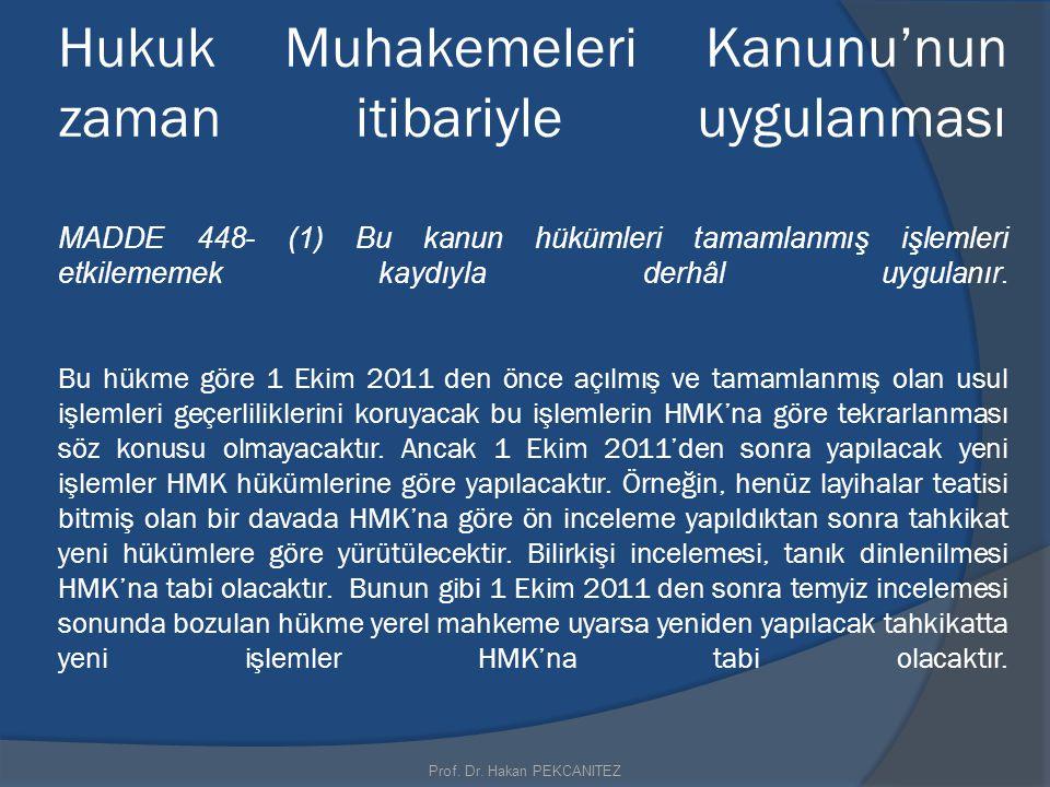 1 Ekim 2011 den önce açılan ve tamamlanmış olan hukuki işlemler geçerliliklerinin koruyacak ve yeni Kanuna( HMK) göre tekrarlanmayacaktır 1 Ekim 2011'den sonra açılan davalar için yeni Kanun(HMK) hükümleri uygulanacaktır.